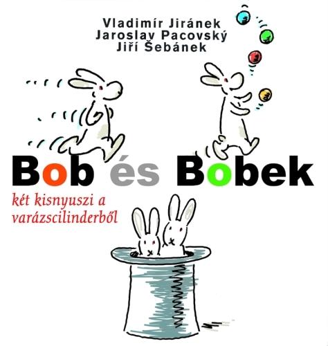 Vladimír Jiránek, Pavel Srut: Bob és Bobek két kisnyuszi a varázscilinderből