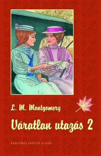 Lucy Maud Montgomery: Váratlan utazás 2.