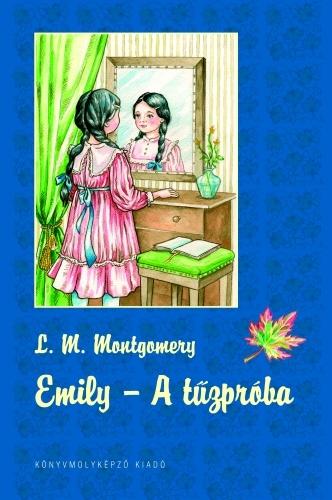 Lucy Maud Montgomery: Emily 1. – A tűzpróba