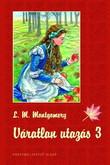 Lucy Maud Montgomery: Váratlan utazás 3.