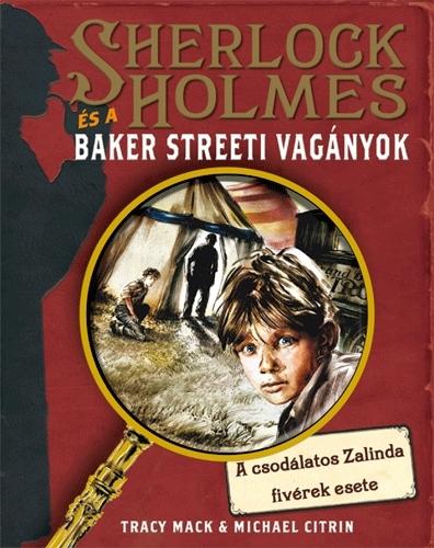 Tracy Mack, Michael Citrin: Sherlock Holmes és a Baker Streeti Vagányok 1. – A csodálatos Zalinda fivérek esete