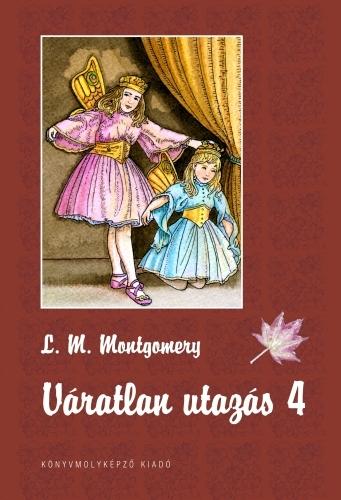 Lucy Maud Montgomery: Váratlan utazás 4.