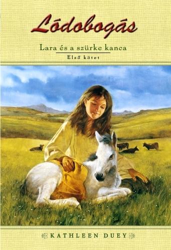Kathleen Duey: Lara és a szürke kanca