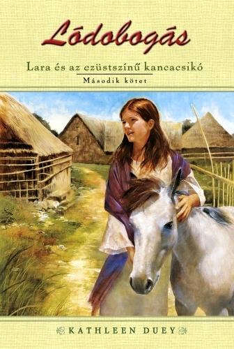 Kathleen Duey: Lara és az ezüstszínű kancacsikó