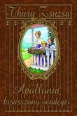 Thury Zsuzsa: Apollónia kisasszony vendégei