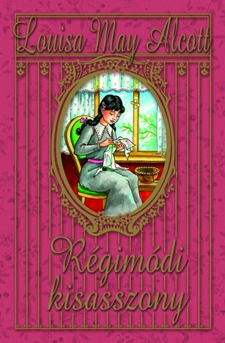 Louisa May Alcott: Régimódi kisasszony