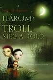 Joseph Helgerson: Három troll meg a hold