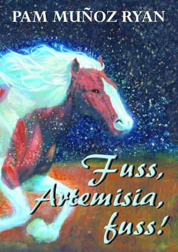 Pam Munoz Ryan: Fuss, Artemisia, fuss!