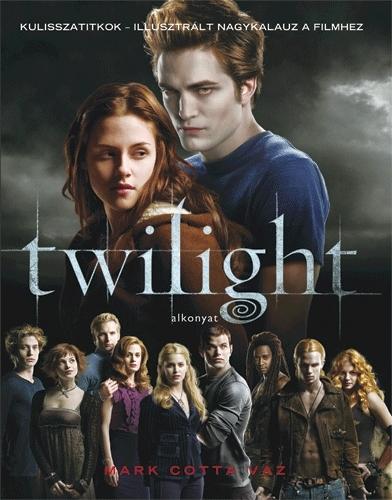 Mark Cotta Vaz: Twilight – Alkonyat. Illusztrált nagykalauz a filmhez