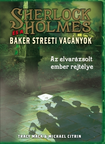 Tracy Mack, Michael Citrin: Sherlock Holmes és a Baker Streeti Vagányok 2. – Az elvarázsolt ember rejtélye