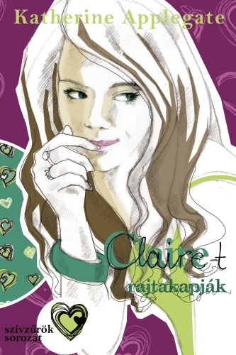 Katherine Applegate: Szívzűrök 5. – Claire-t rajtakapják