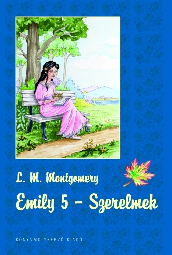 Lucy Maud Montgomery: Emily 5. – Szerelmek
