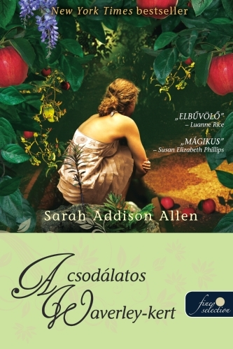 Sarah Addison Allen: A csodálatos Waverley-kert (Waverley-kert 1.)