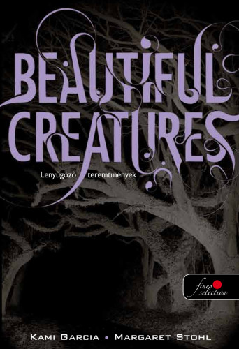 Kami Garcia, Margaret Stohl: Beautiful Creatures – Lenyűgöző teremtmények