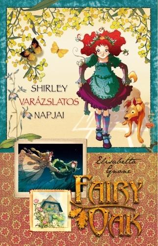 Elisabetta Gnone: Fairy Oak 5. – Shirley varázslatos napjai