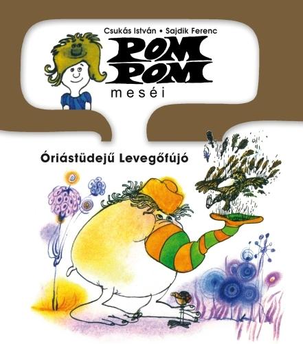 Csukás István: Pom Pom meséi 8. – Óriástüdejű Levegőfújó