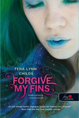 Tera Lynn Childs: Forgive My Fins – Hableányok kíméljenek (Hableányok kíméljenek 1.)