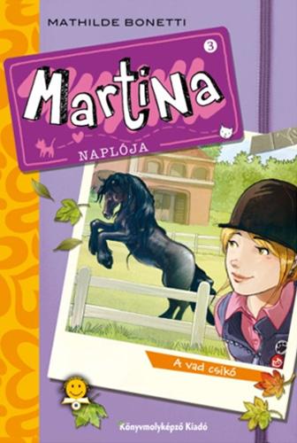 Mathilde Bonetti: Martina naplója 3. A vad csikó