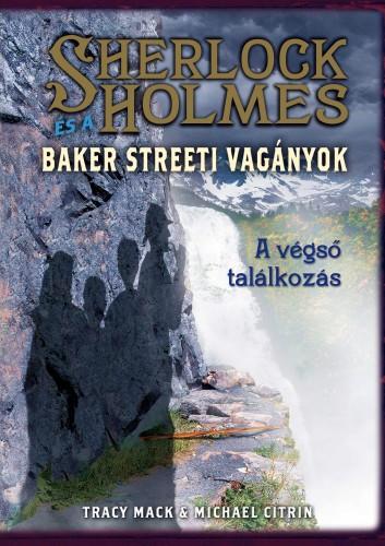 Tracy Mack: Sherlock Holmes és a Baker Streeti Vagányok 4. – A végső találkozás