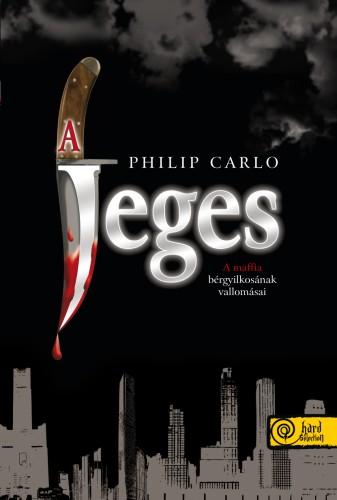 Philip Carlo: A Jeges. A maffia bérgyilkosának vallomásai