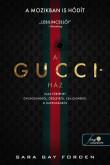 Sara Gay Forden: A Gucci-ház - Igaz történet gyilkosságról, őrületről, csillogásról és kapzsiságról
