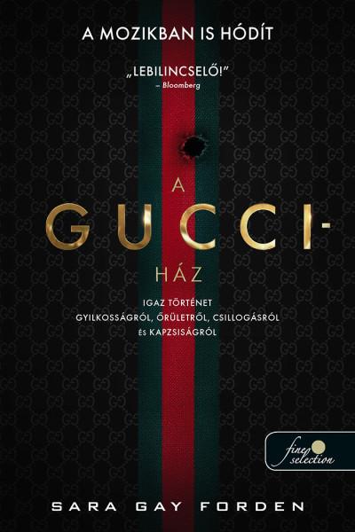 Sara G. Forden: A Gucci-ház – Egy szenzációs történet gyilkosságról, őrületről, csillogásról és mohóságról