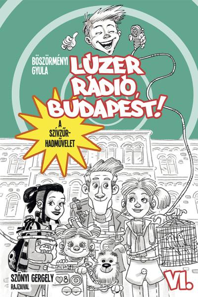 Böszörményi Gyula: Lúzer Rádió, Budapest 6. A szívzűr-hadművelet