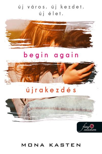 Mona Kasten: Begin Again – Újrakezdés (Újrakezdés 1.)