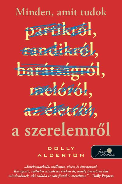 Dolly Alderton: Minden, amit tudok a szerelemről