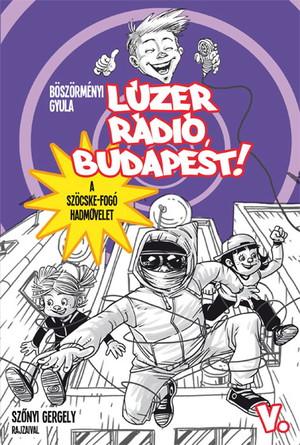 Böszörményi Gyula: Lúzer Rádió, Budapest 5.  A Szöcske-fogó hadművelet