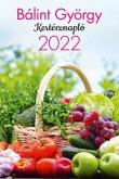 Bálint György: Bálint György - Kertésznapló 2022