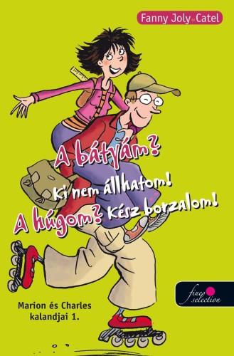 Fanny Joly & Catel: Marion és Charles kalandjai 1. – A bátyám? Ki nem állhatom! A húgom? Kész borzalom!