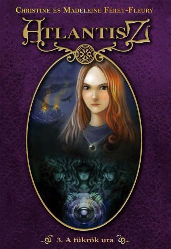 Christine et Madeleine Féret-Fleury: Atlantisz 3. – A tükrök ura