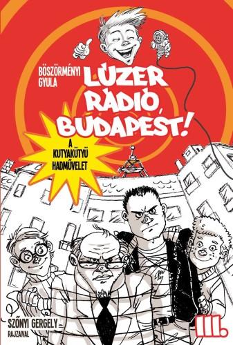 Böszörményi Gyula: Lúzer Rádió, Budapest 3. – A kutyakütyü hadművelet