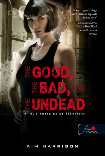 Kim Harrison: The Good, The Bad, And the Undead – A jó, a rossz és az élőhalott (Hollows 2.)