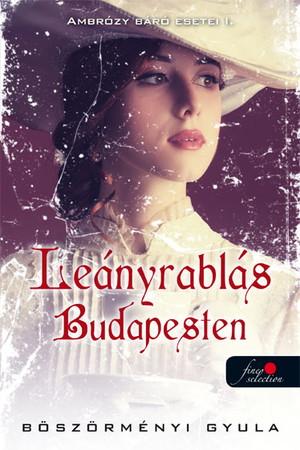 Böszörményi Gyula: Ambrózy báró esetei I. – Leányrablás Budapesten