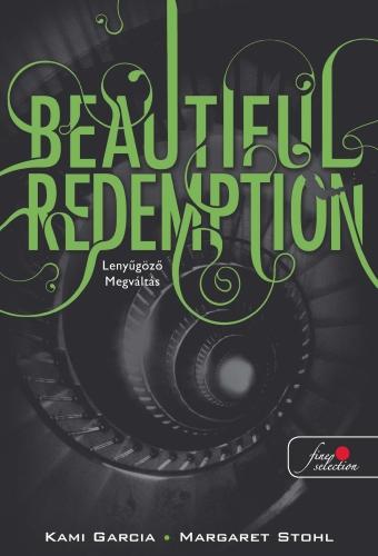 Kami Garcia, Margaret Stohl: Beautiful Redemption – Lenyűgöző megváltás