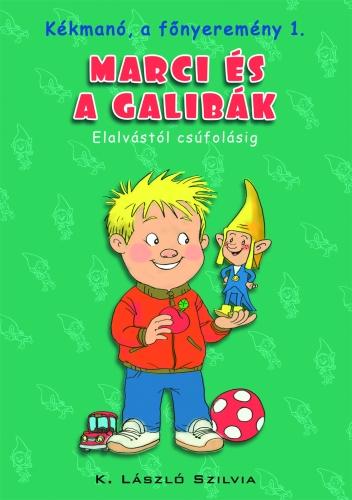 K. László Szilvia: Kékmanó, a főnyeremény 1. Marci és a galibák. Elalvástól csúfolásig