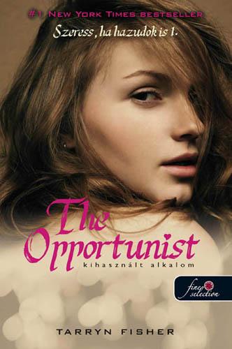 Tarryn Fisher: The Opportunist – Kihasznált alkalom (Szeress, ha hazudok is 1.)