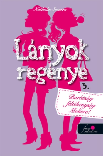 Nathalie Somers: Lányok regénye 3. Barátság, féltékenység, Moliére!