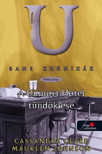 Cassandra Clare, Maureen Johnson: Bane krónikák 5. – A Dumort Hotel tündöklése