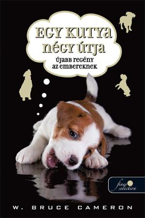 W. Bruce Cameron: Egy kutya négy útja – Újabb regény az embereknek