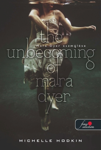 Michelle Hodkin: The Unbecoming of Mara Dyer – Mara Dyer eszmélése (Mara Dyer 1.)