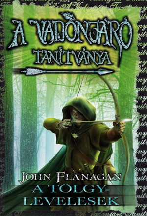 John Flanagan: A vadonjáró tanítványa 4. A Tölgylevelesek