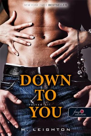 M. Leighton: Down to you – Rajtad áll (Rossz fiúk 1.)