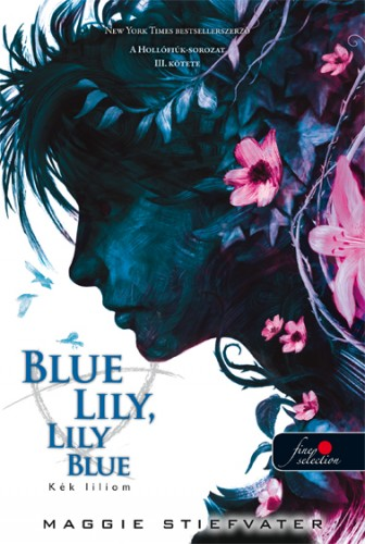 Maggie Stiefvater: Blue Lily, Lily Blue – Kék liliom (A Hollófiúk 3.)