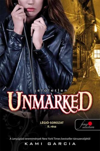 Kami Garcia: Unmarked – Jelöletlen (Légió sorozat 2.)