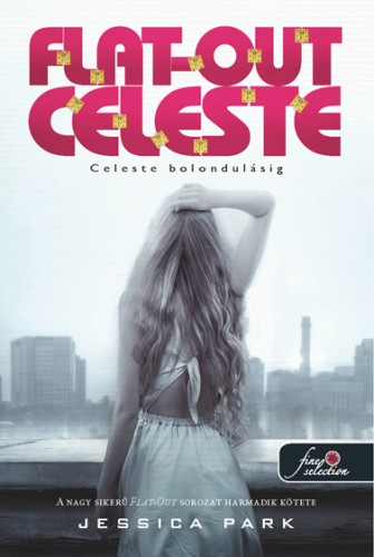 Jessica Park: Flat Out Celeste – Celeste bolondulásig (Flat Out Love 3.)