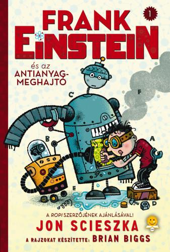 Jon Scieszka: Frank Einstein és az antianyag-meghajtó (Frank Einstein 1.)