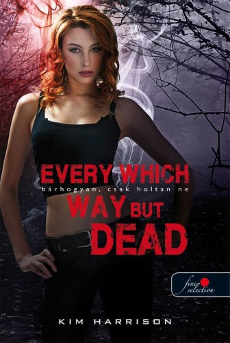 Kim Harrison: Every Which Way But Dead – Bárhogyan, csak holtan ne (Hollows 3.)